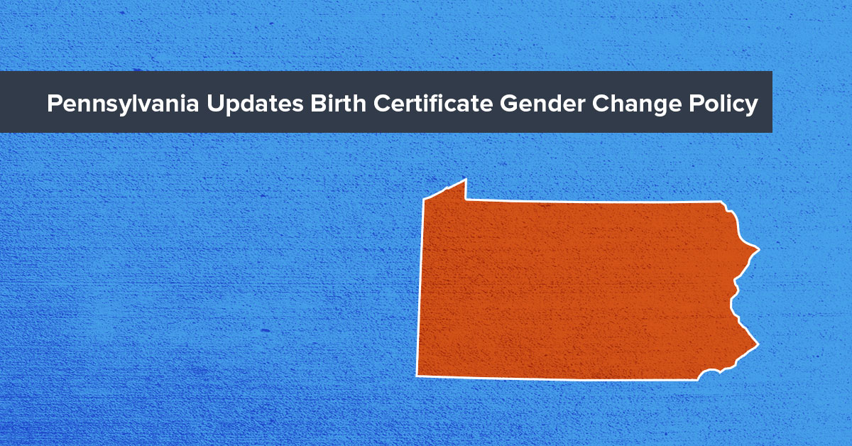 Pennsylvania Updates Birth Certificate Gender Change Policy ...