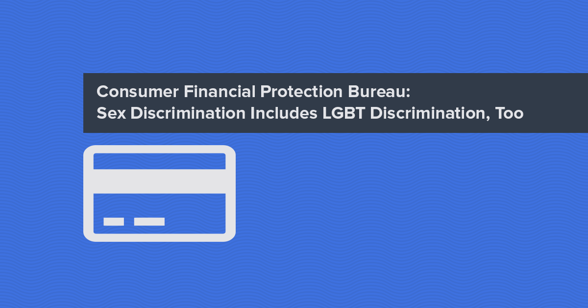consumer financial protection bureau sex discrimination includes lgbt discrimination too. Black Bedroom Furniture Sets. Home Design Ideas