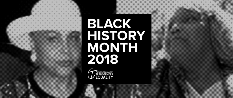 "A stylized monochrome background showing Sir Lady Java on the left and Miss Major Griffin-Gracy on the right. In the foreground is a black box that says, ""Black History Month 2018"" and features NCTE's logo in white."