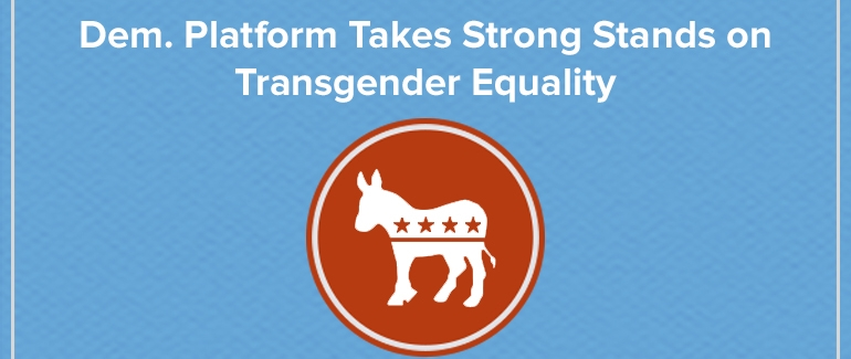 This Week The Democratic National Committee DNC Adopted A Platform That Strongly Backs LGBT Equality And Specifically Supports Fairness For Transgender