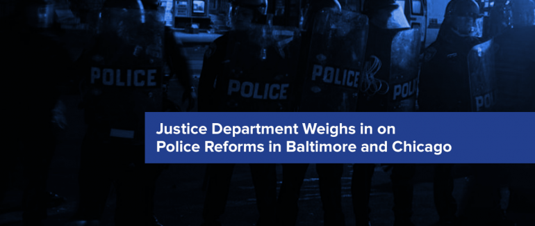 Justice Department Weighs in on Police Reforms in Baltimore and Chicago