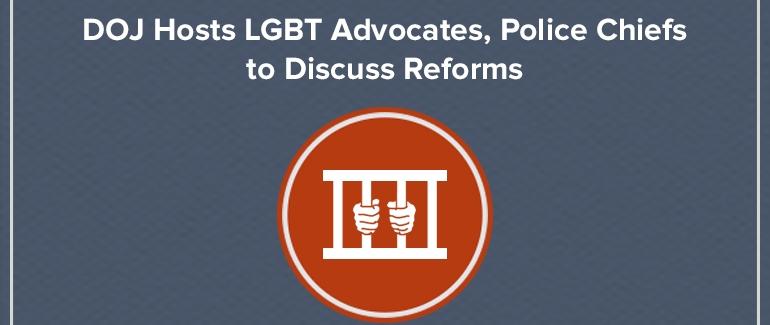 DOJ Hosts LGBT Advocates, Police Chiefs to Discuss Reforms
