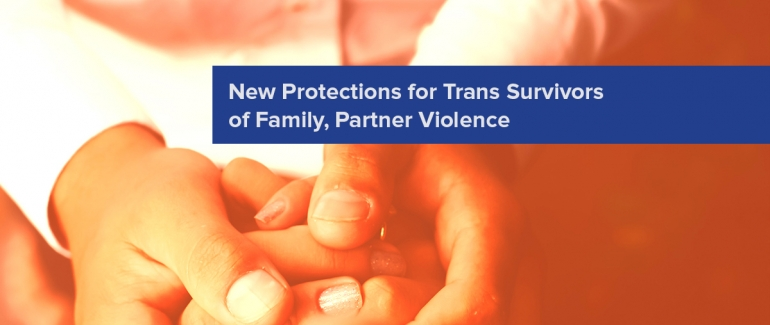New Protections for Trans Survivors of Family, Partner ...