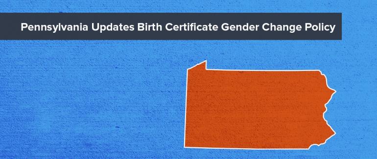 Pennsylvania Updates Birth Certificate Gender Change Policy