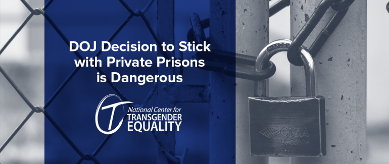 DOJ Decision to Stick with Private Prisons is Dangerous