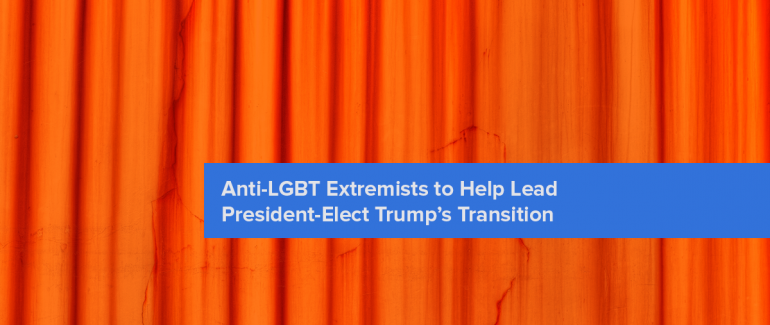 Anti-LGBT Extremists to Help Lead President-Elect Trump's Transition